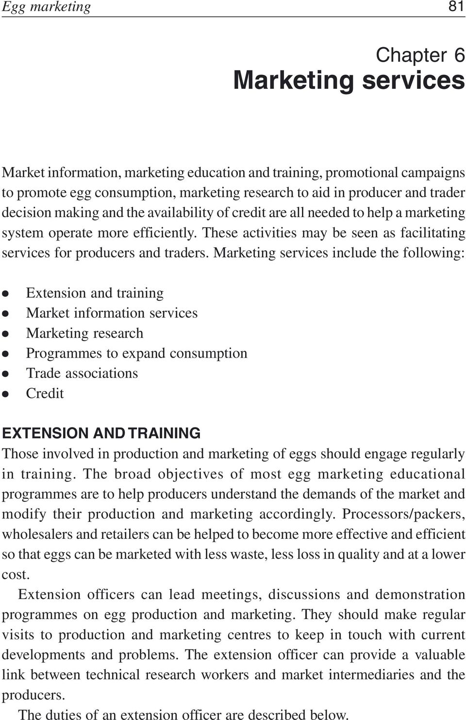 Marketing services include the following: Extension and training Market information services Marketing research Programmes to expand consumption Trade associations Credit EXTENSION AND TRAINING Those