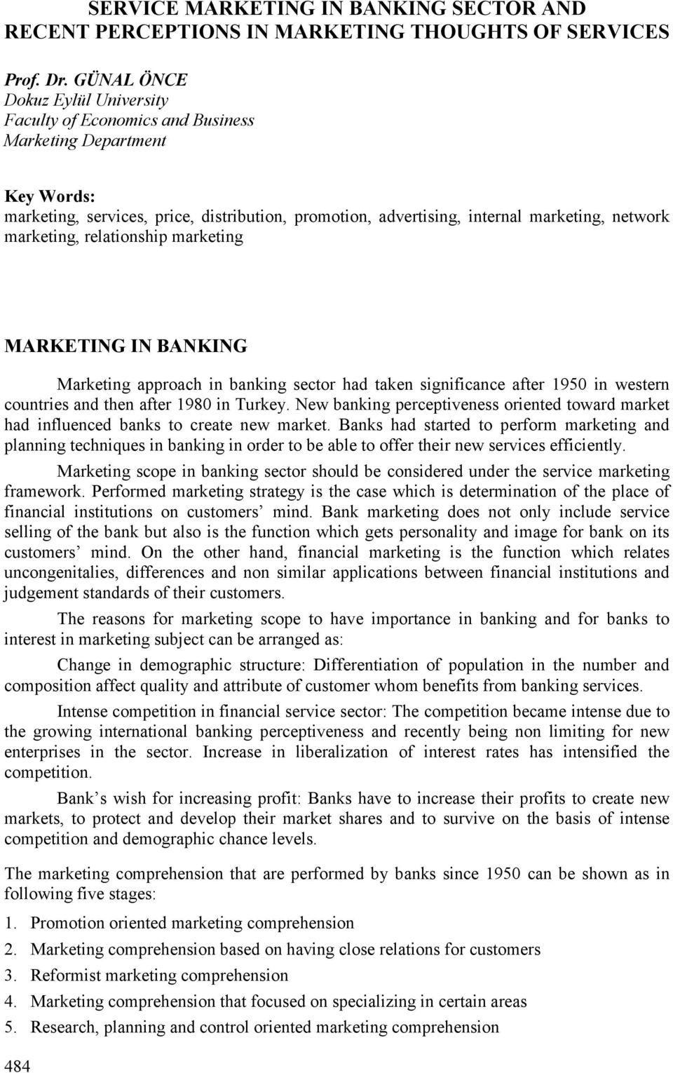 marketing, relationship marketing MARKETING IN BANKING Marketing approach in banking sector had taken significance after 1950 in western countries and then after 1980 in Turkey.