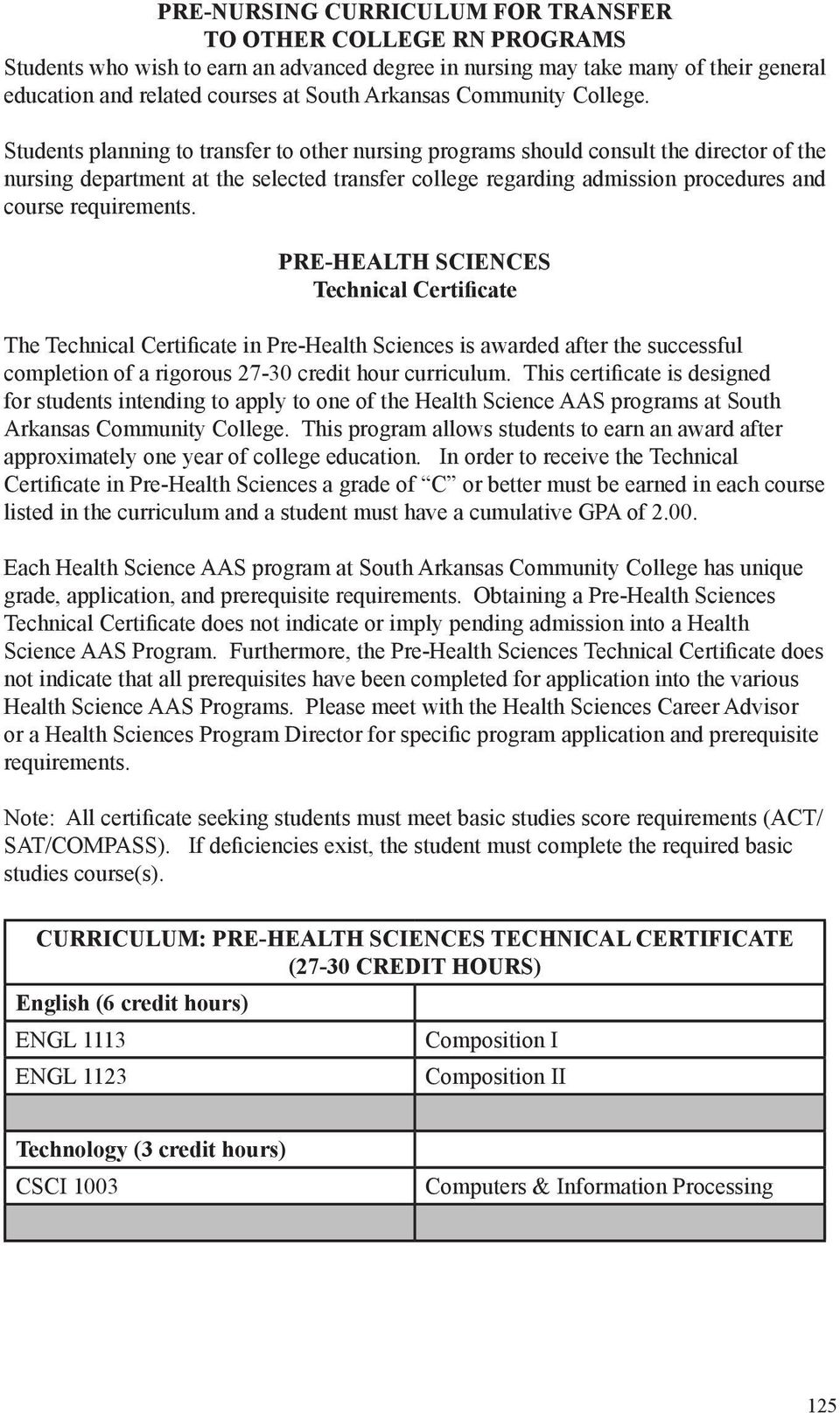 Students planning to transfer to other nursing programs should consult the director of the nursing department at the selected transfer college regarding admission procedures and course requirements.