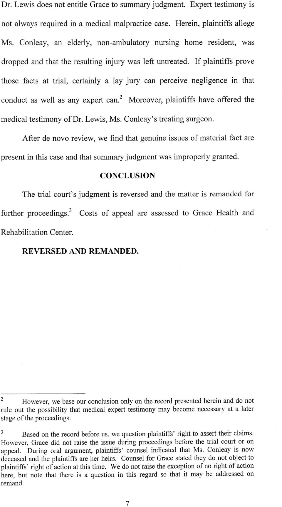 Moreover plaintiffs have offered the medical testimony ofdr Lewis Ms Conleay s treating surgeon After de novo review we find that genuine issues of material fact are present in this case and that