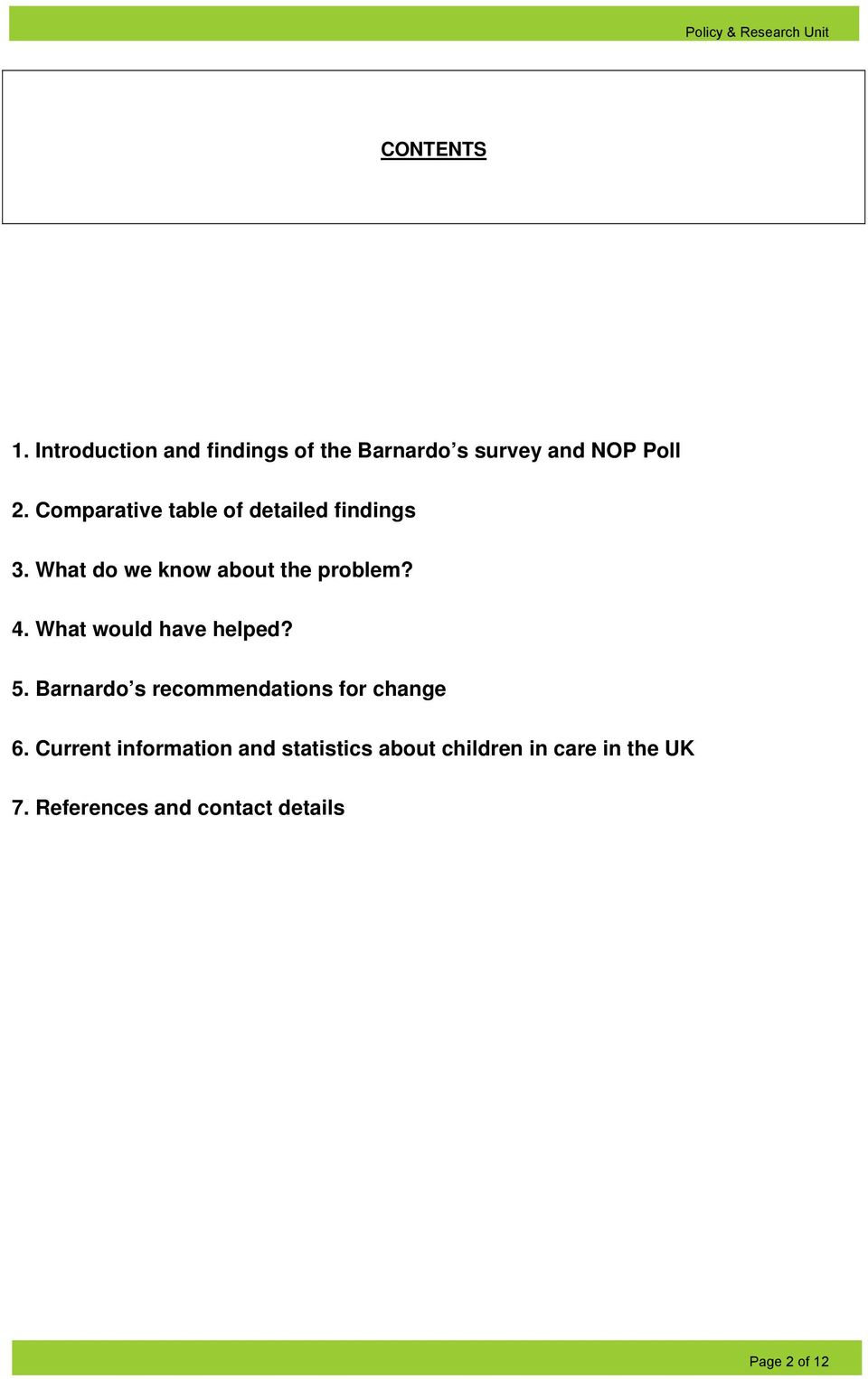 What would have helped? 5. Barnardo s recommendations for change 6.