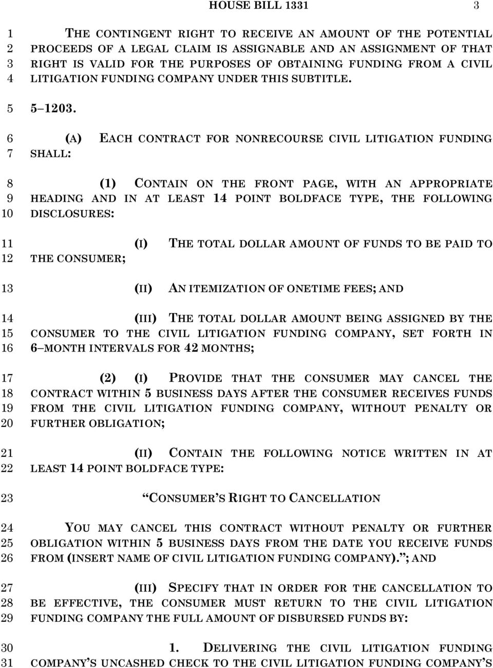 SHALL: EACH CONTRACT FOR NONRECOURSE CIVIL LITIGATION FUNDING () CONTAIN ON THE FRONT PAGE, WITH AN APPROPRIATE HEADING AND IN AT LEAST POINT BOLDFACE TYPE, THE FOLLOWING DISCLOSURES: THE CONSUMER;