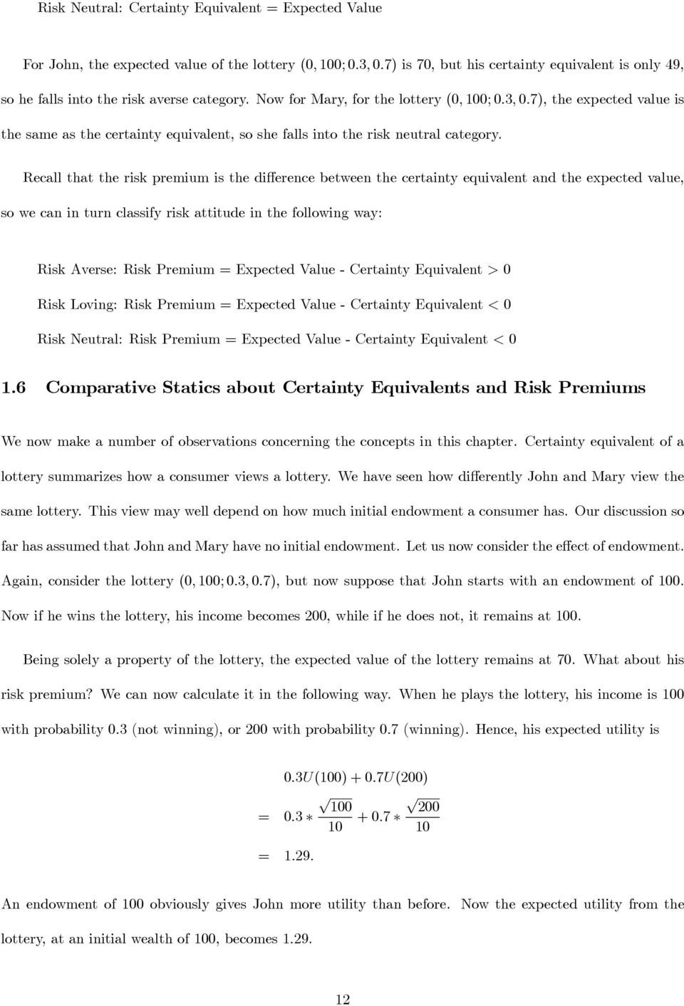 Recall that the risk premium is the difference between the certainty equivalent and the expected value, so we can in turn classify risk attitude in the following way: Risk Averse: Risk Premium =
