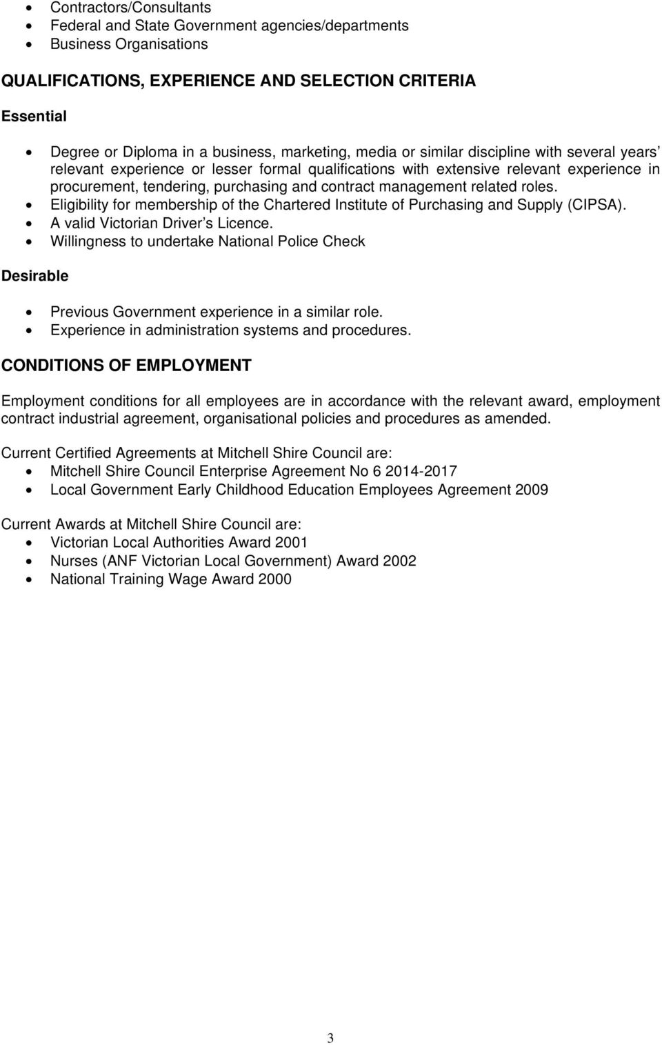 management related roles. Eligibility for membership of the Chartered Institute of Purchasing and Supply (CIPSA). A valid Victorian Driver s Licence.
