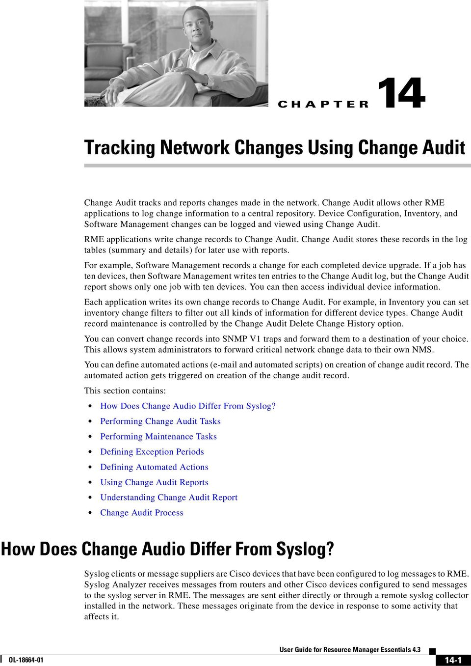 Change Audit stores these records in the log tables (summary and details) for later use with reports. For example, Software Management records a change for each completed device upgrade.