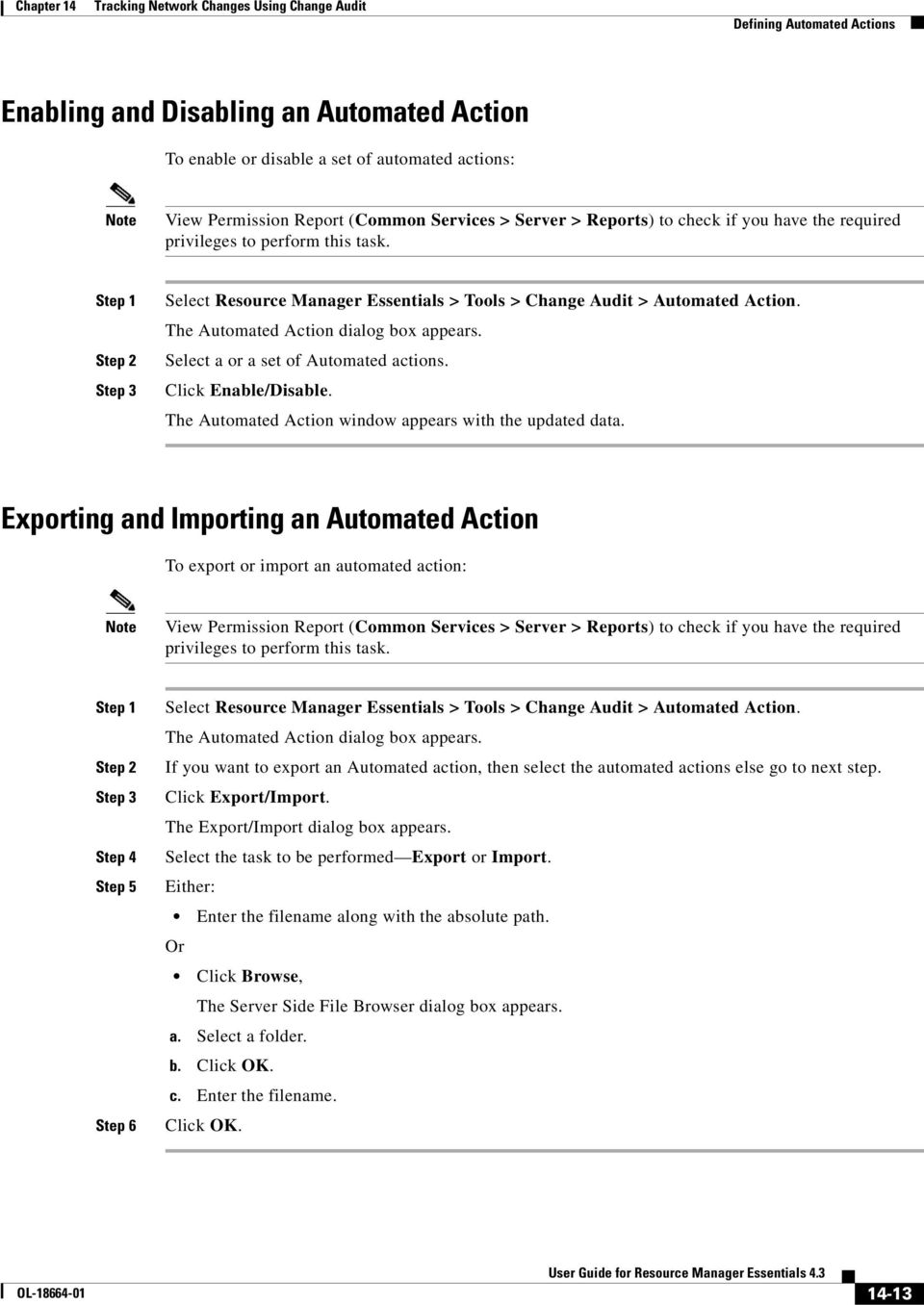 Exporting and Importing an Automated Action To export or import an automated action: Step 4 Step 5 Step 6 Select Resource Manager Essentials > Tools > Change Audit > Automated Action.