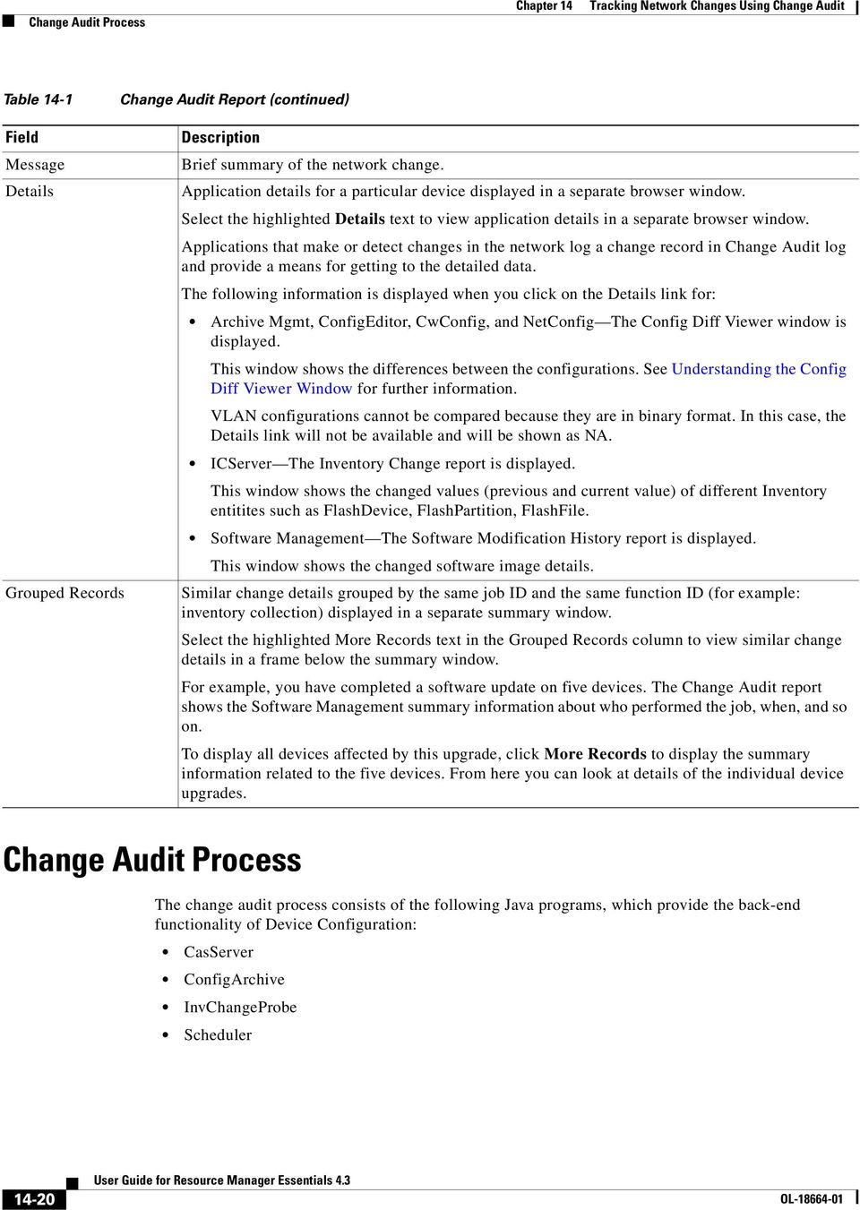Applications that make or detect changes in the network log a change record in Change Audit log and provide a means for getting to the detailed data.