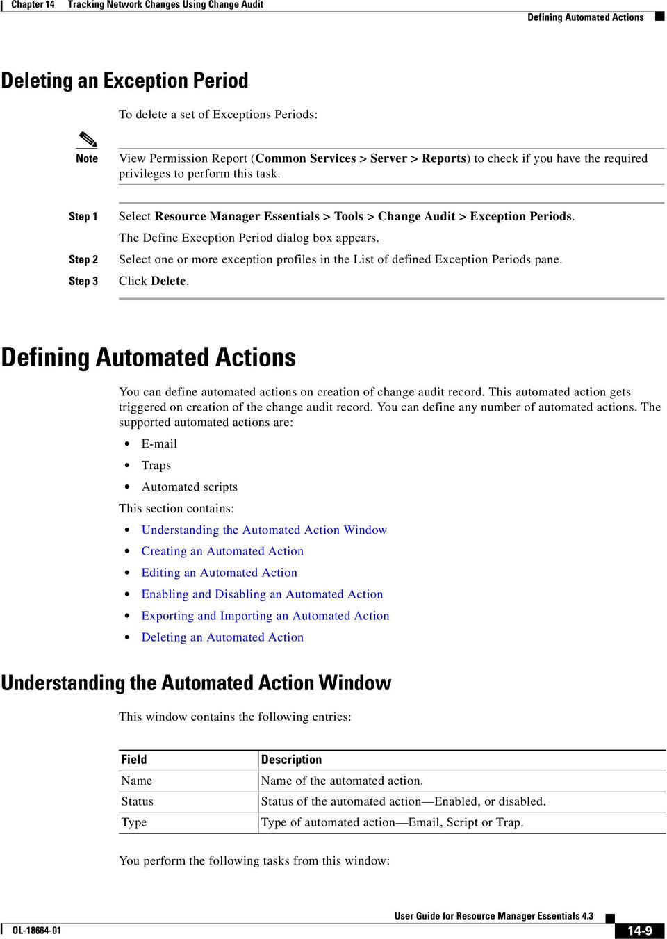 Defining Automated Actions You can define automated actions on creation of change audit record. This automated action gets triggered on creation of the change audit record.