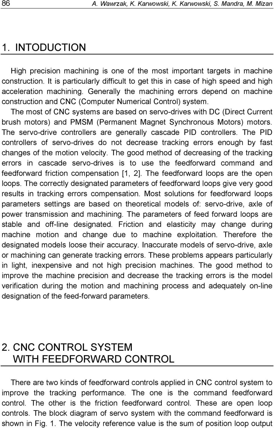 Generally the machining errors depend on machine construction and CNC (Computer Numerical Control) system.