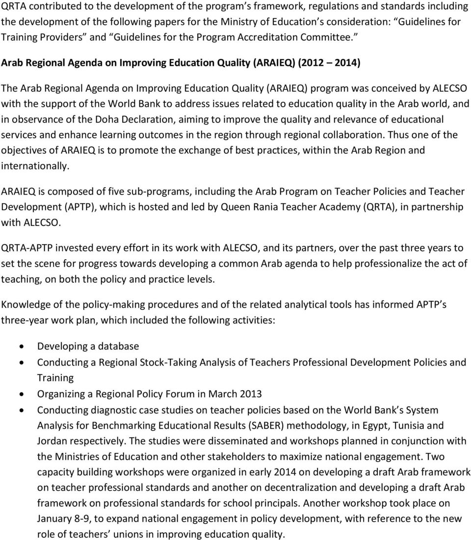 Arab Regional Agenda on Improving Education Quality (ARAIEQ) (2012 2014) The Arab Regional Agenda on Improving Education Quality (ARAIEQ) program was conceived by ALECSO with the support of the World