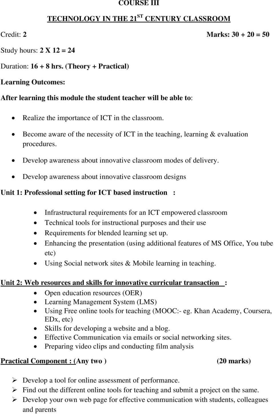 Become aware of the necessity of ICT in the teaching, learning & evaluation procedures. Develop awareness about innovative classroom modes of delivery.
