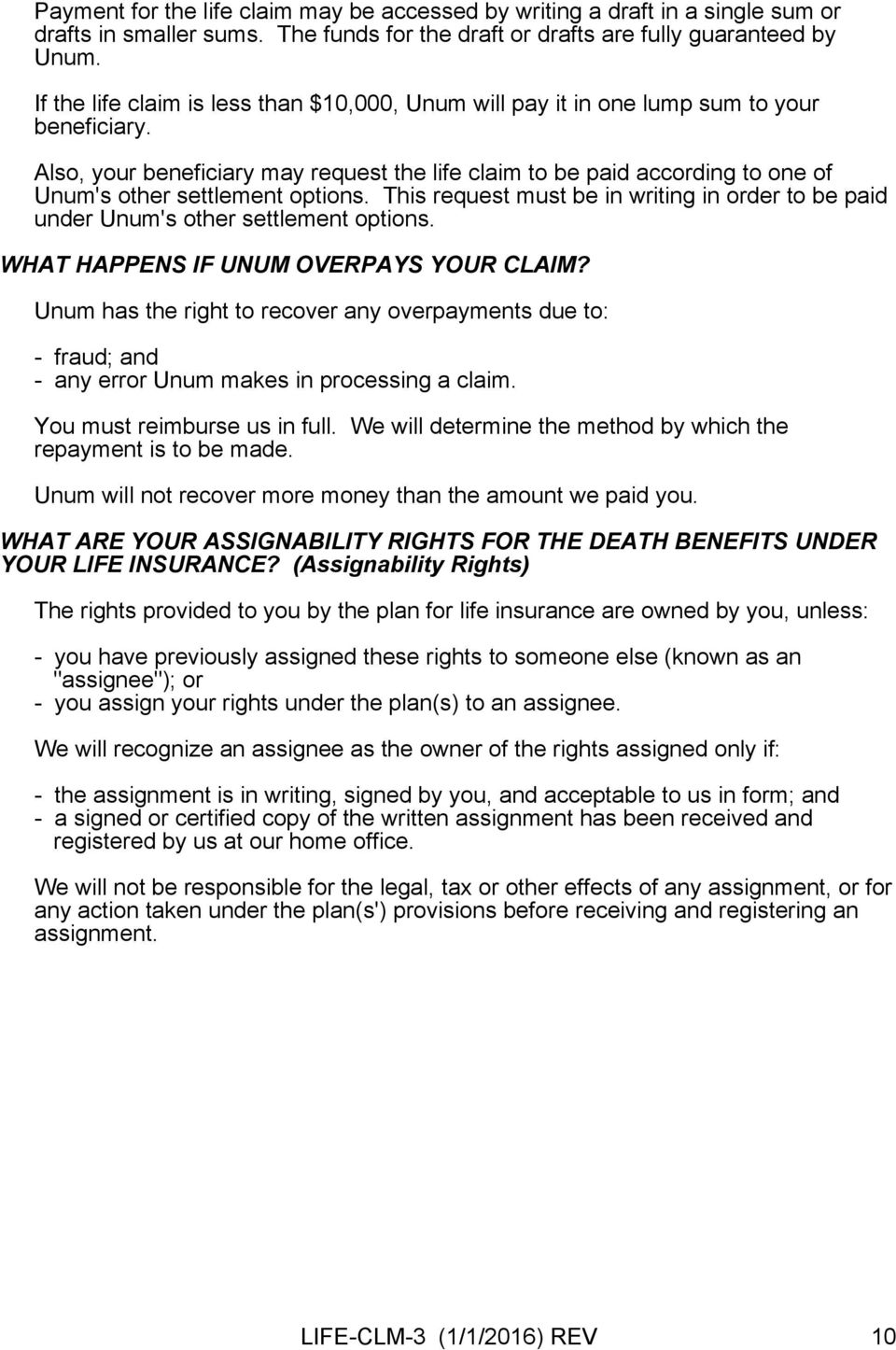 Also, your beneficiary may request the life claim to be paid according to one of Unum's other settlement options.