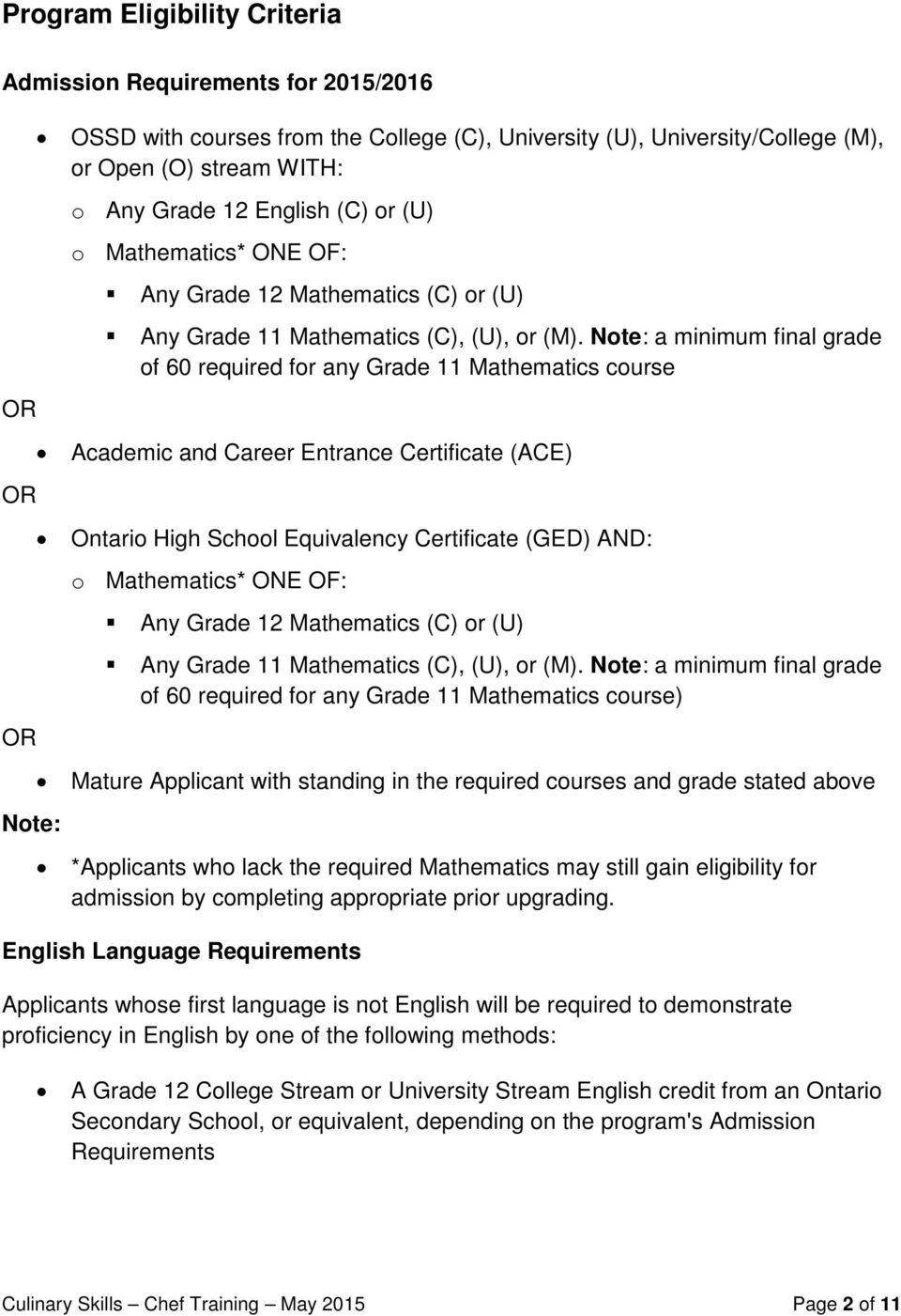 Note: a minimum final grade of 60 required for any Grade 11 Mathematics course Academic and Career Entrance Certificate (ACE) Ontario High School Equivalency Certificate (GED) AND: o Mathematics* ONE