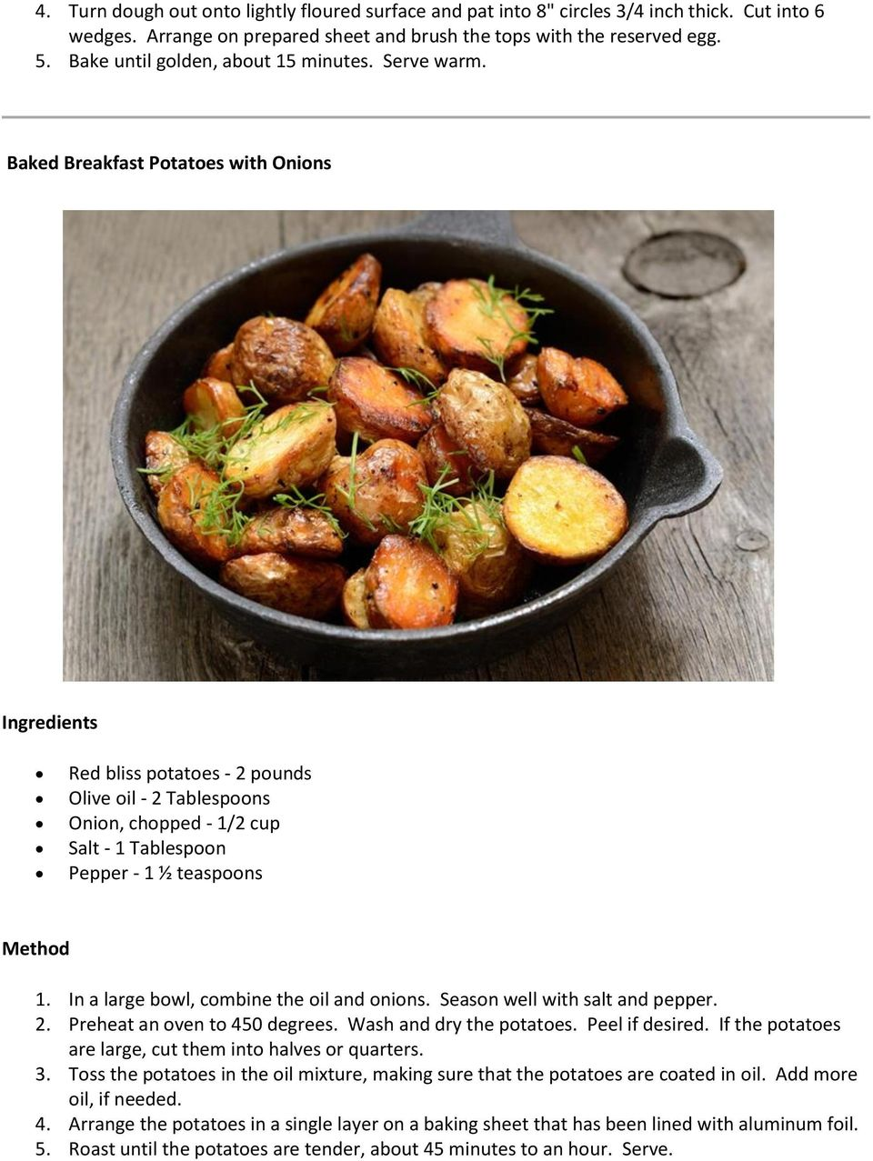 Baked Breakfast Potatoes with Onions Ingredients Red bliss potatoes - 2 pounds Olive oil - 2 Tablespoons Onion, chopped - 1/2 cup Salt - 1 Tablespoon Pepper - 1 ½ teaspoons 1.