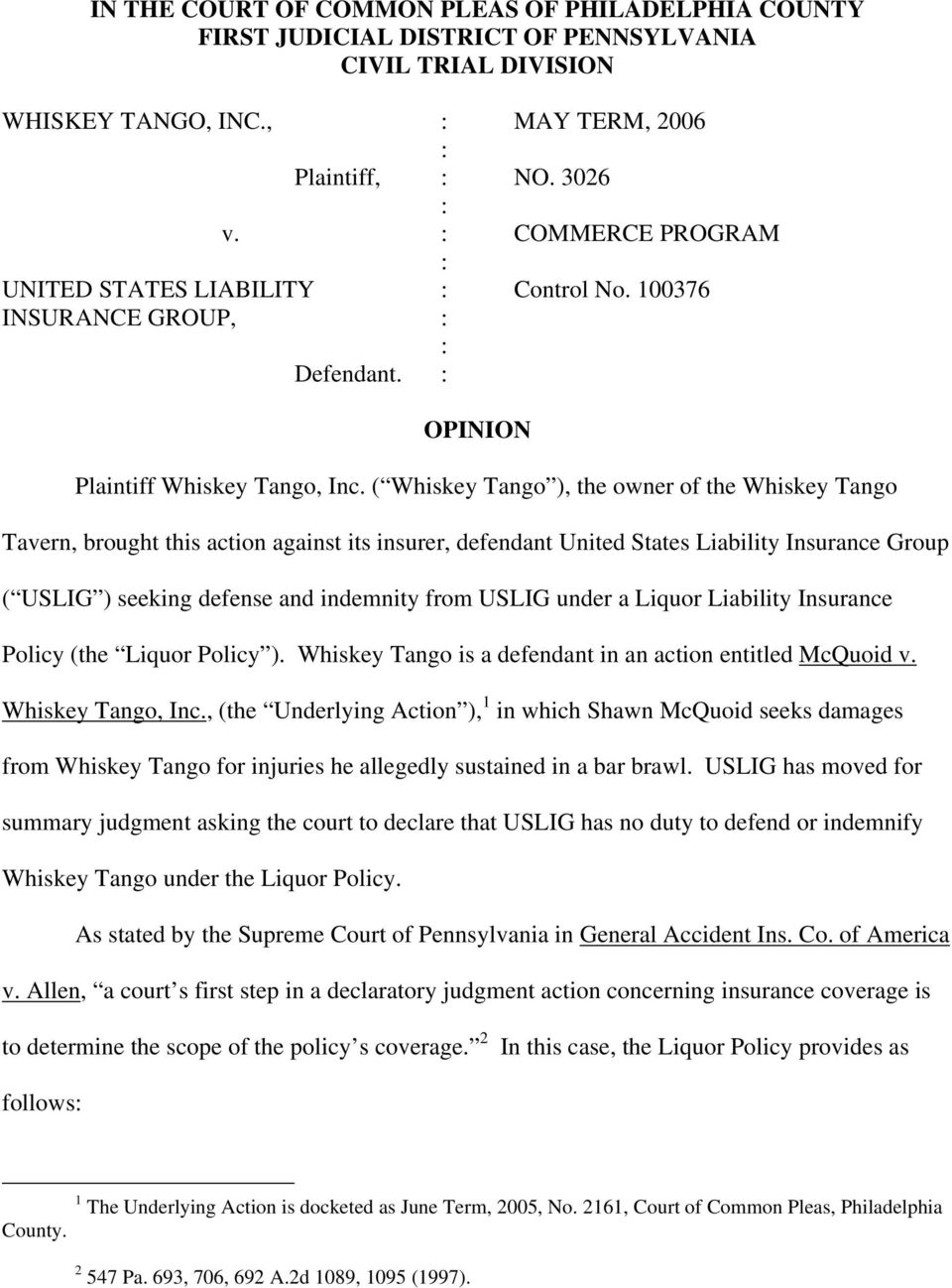 ( Whiskey Tango ), the owner of the Whiskey Tango Tavern, brought this action against its insurer, defendant United States Liability Insurance Group ( USLIG ) seeking defense and indemnity from USLIG