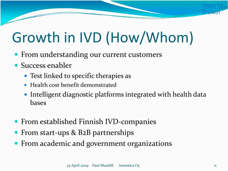 integrated with health data bases From established Finnish IVD companies From start ups &