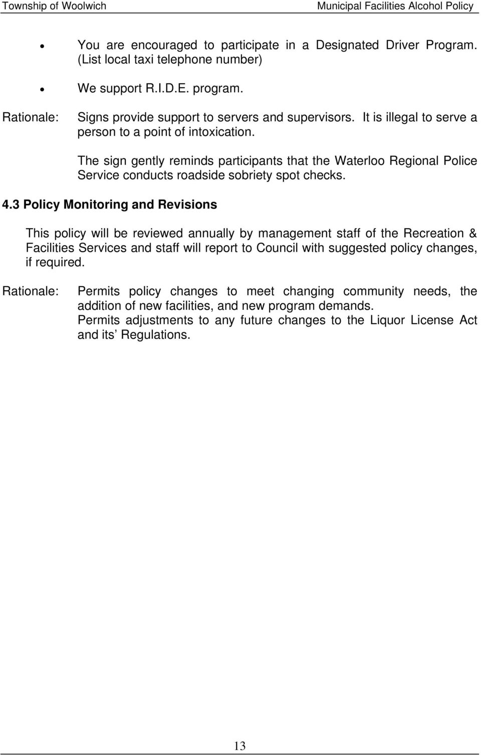 3 Policy Monitoring and Revisions This policy will be reviewed annually by management staff of the Recreation & Facilities Services and staff will report to Council with suggested policy