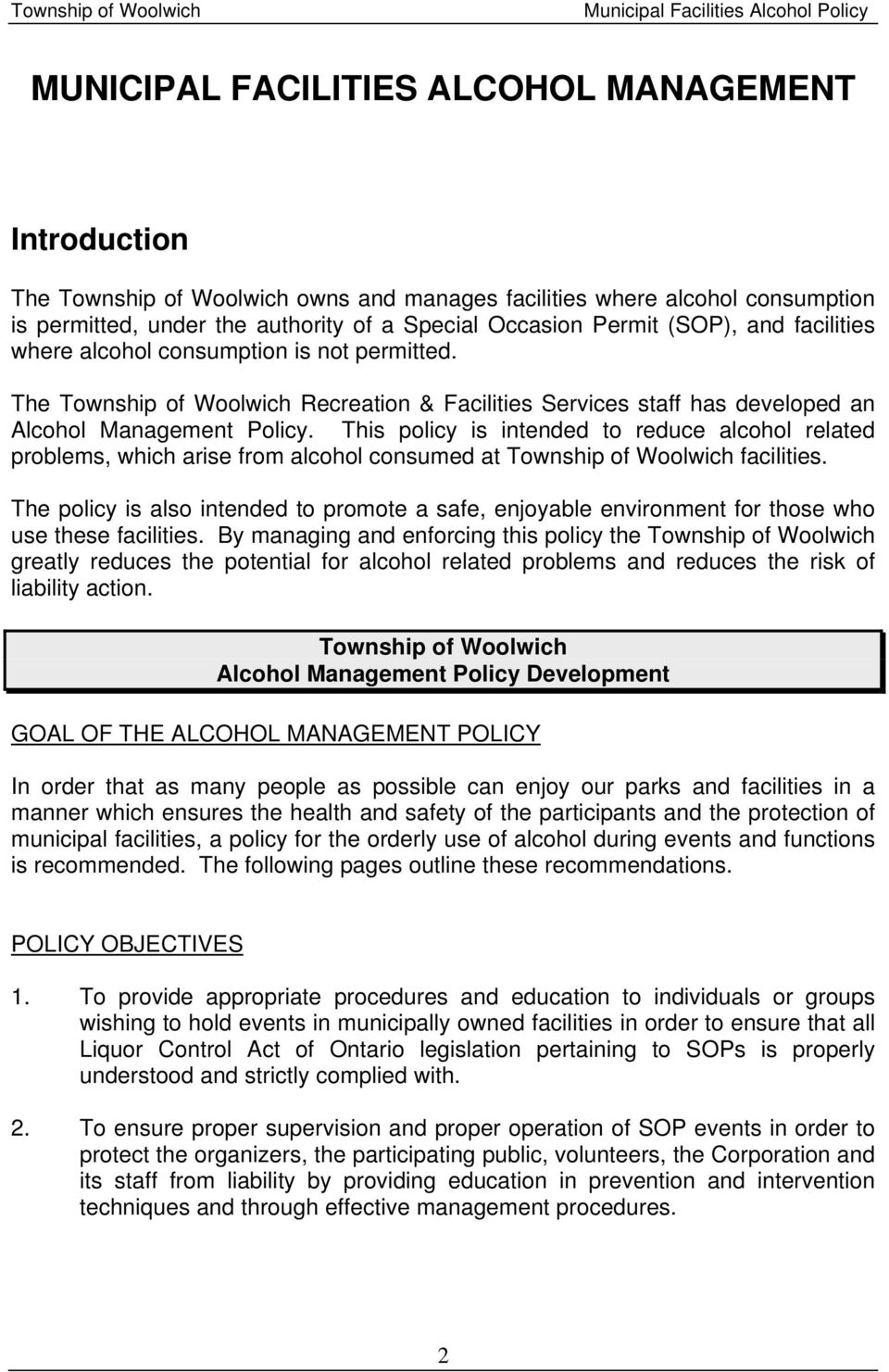 This policy is intended to reduce alcohol related problems, which arise from alcohol consumed at Township of Woolwich facilities.