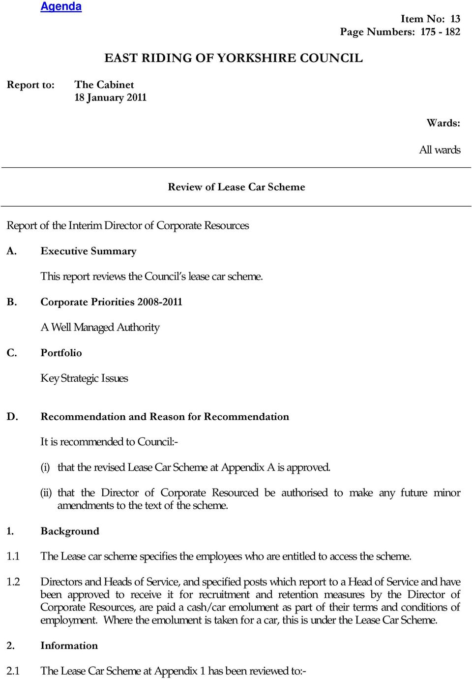 Recommendation and Reason for Recommendation It is recommended to Council:- (i) that the revised Lease Car Scheme at Appendix A is approved.
