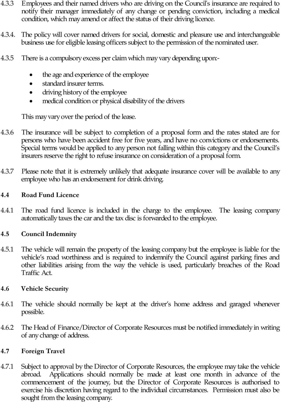 3.4. The policy will cover named drivers for social, domestic and pleasure use and interchangeable business use for eligible leasing officers subject to the permission of the nominated user. 4.3.5 There is a compulsory excess per claim which may vary depending upon:- the age and experience of the employee standard insurer terms.