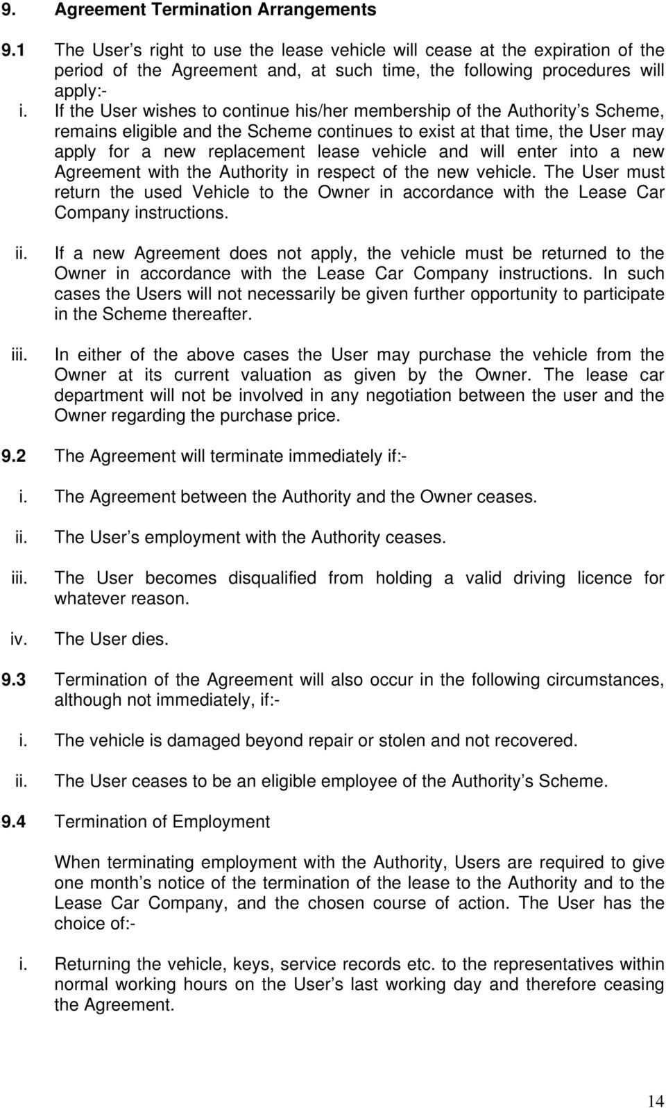 If the User wishes to continue his/her membership of the Authority s Scheme, remains eligible and the Scheme continues to exist at that time, the User may apply for a new replacement lease vehicle