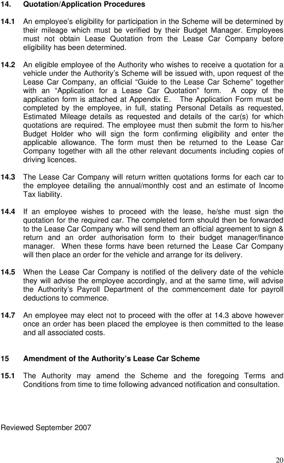 2 An eligible employee of the Authority who wishes to receive a quotation for a vehicle under the Authority s Scheme will be issued with, upon request of the Lease Car Company, an official Guide to
