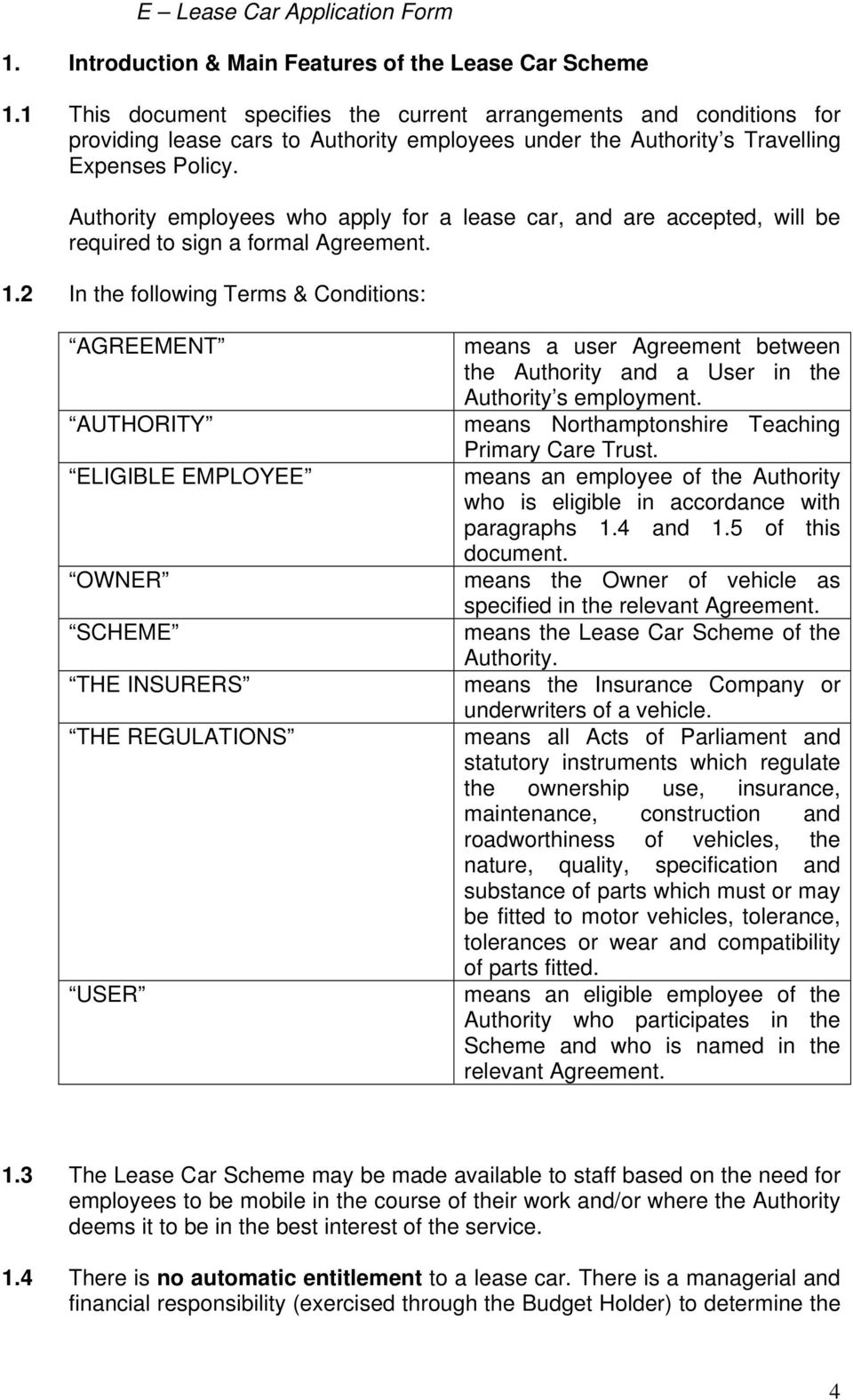 Authority employees who apply for a lease car, and are accepted, will be required to sign a formal Agreement. 1.