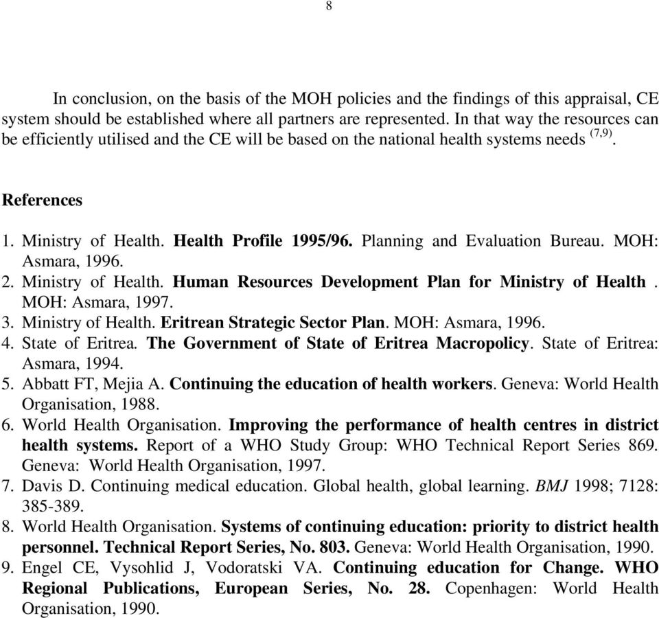 Planning and Evaluation Bureau. MOH: Asmara, 1996. 2. Ministry of Health. Human Resources Development Plan for Ministry of Health. MOH: Asmara, 1997. 3. Ministry of Health. Eritrean Strategic Sector Plan.