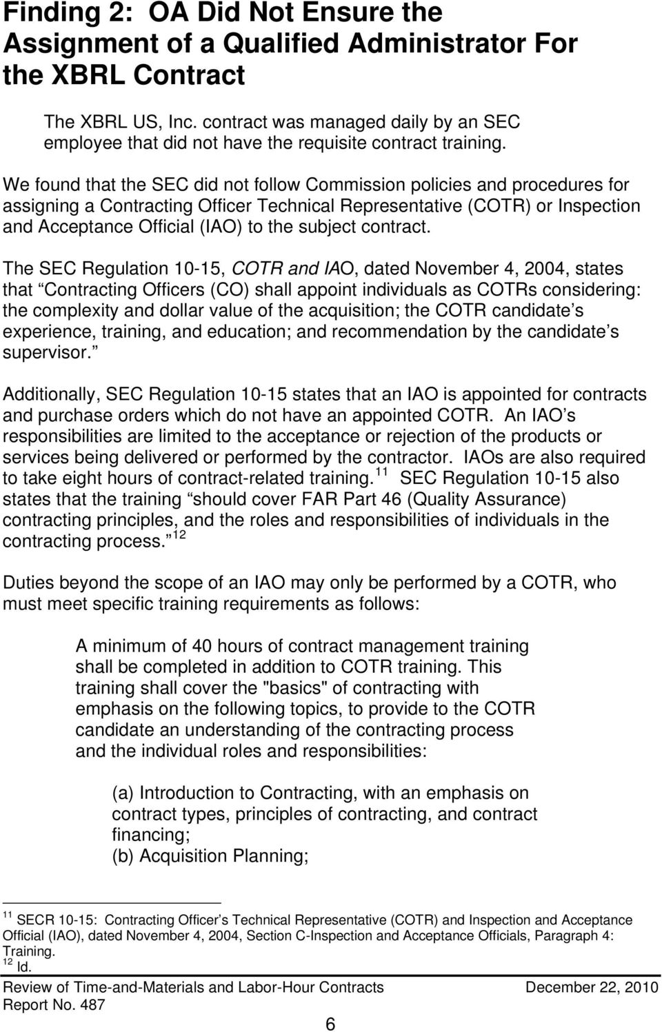 We found that the SEC did not follow Commission policies and procedures for assigning a Contracting Officer Technical Representative (COTR) or Inspection and Acceptance Official (IAO) to the subject