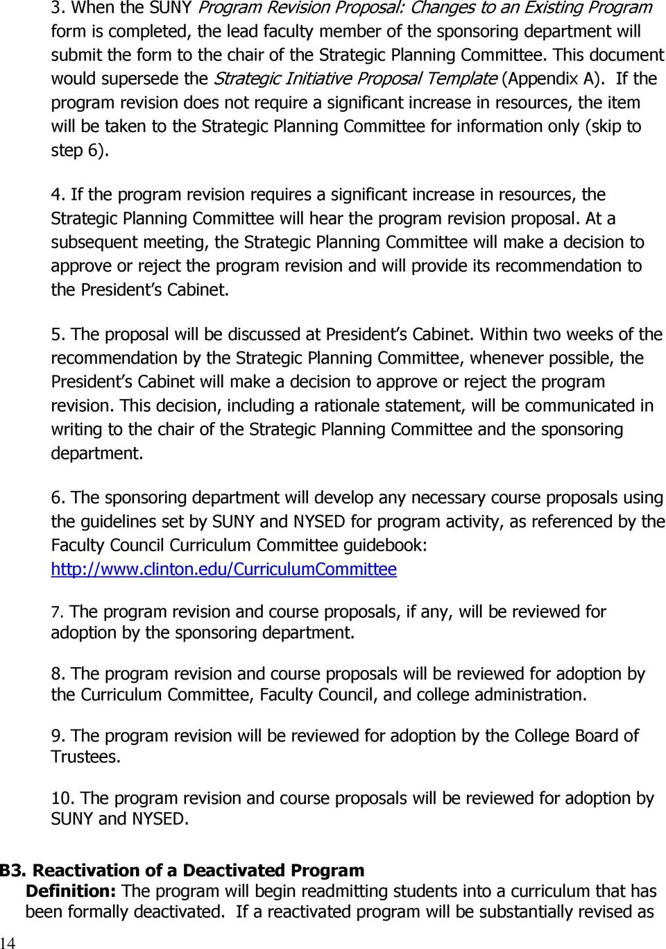 If the program revision does not require a significant increase in resources, the item will be taken to the Strategic Planning Committee for information only (skip to step 6). 4.