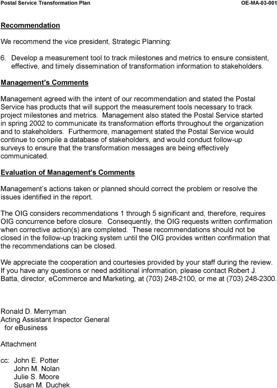Management s Comments Management agreed with the intent of our recommendation and stated the Postal Service has products that will support the measurement tools necessary to track project milestones