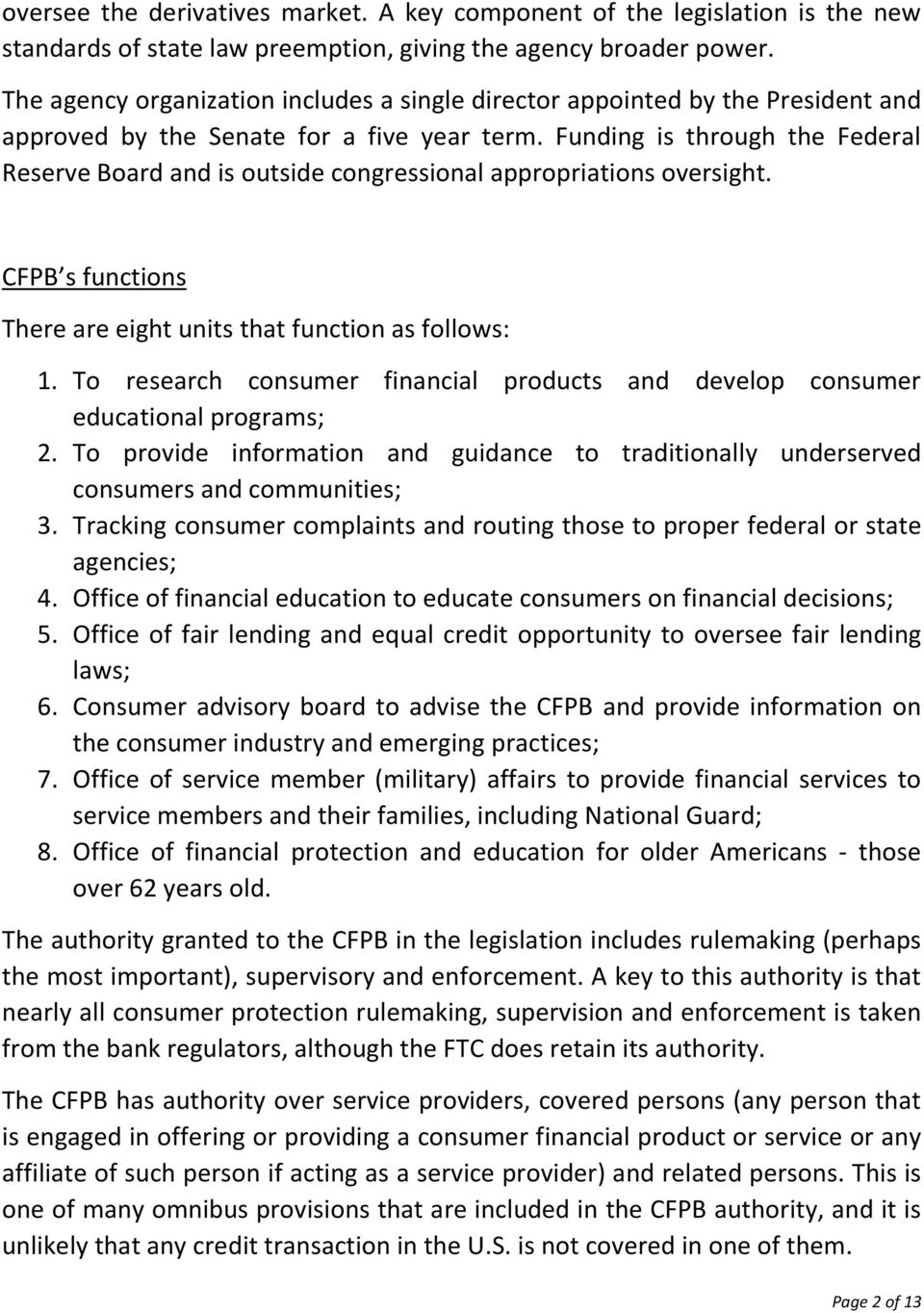 Funding is through the Federal Reserve Board and is outside congressional appropriations oversight. CFPB s functions There are eight units that function as follows: 1.