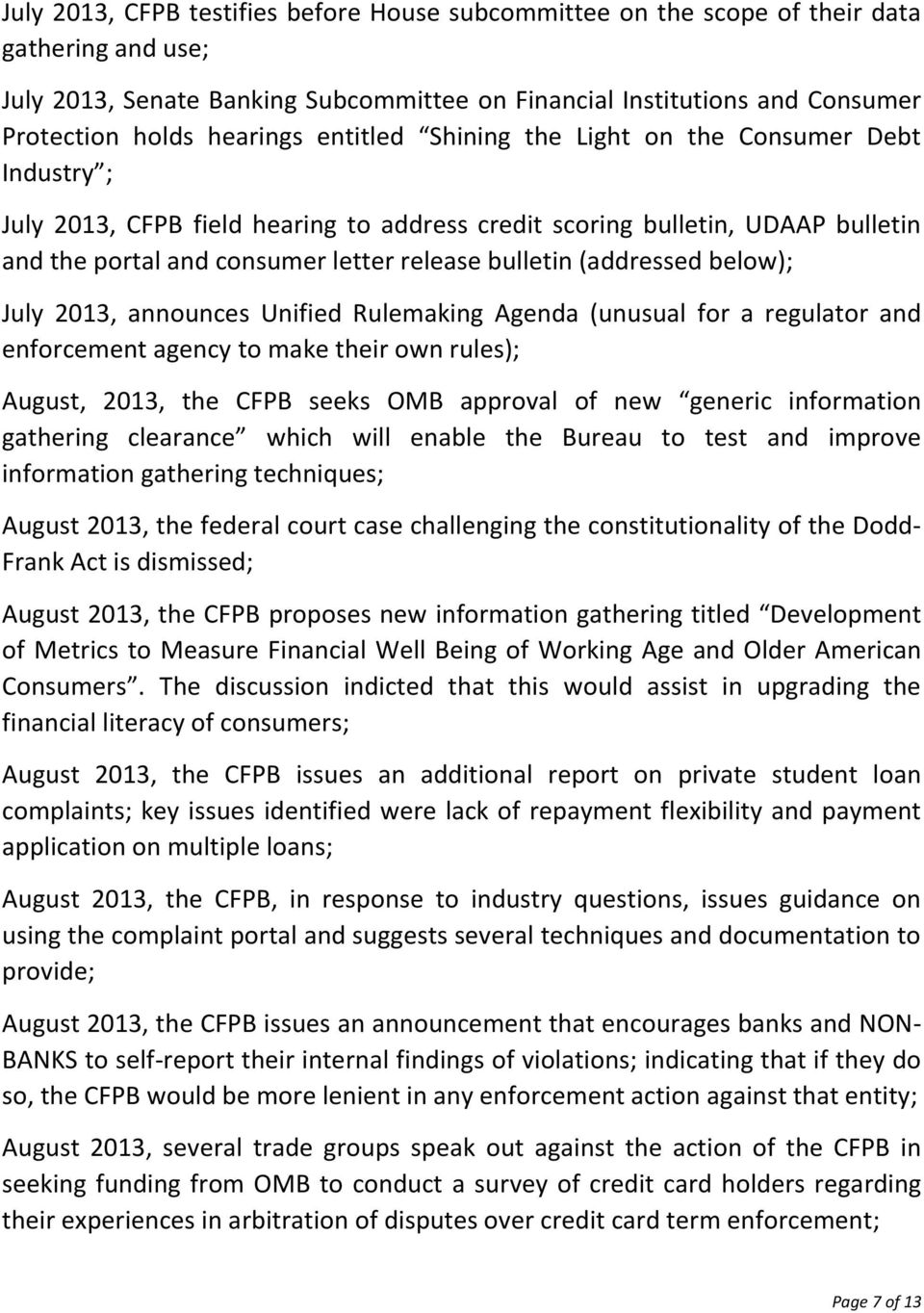 bulletin (addressed below); July 2013, announces Unified Rulemaking Agenda (unusual for a regulator and enforcement agency to make their own rules); August, 2013, the CFPB seeks OMB approval of new