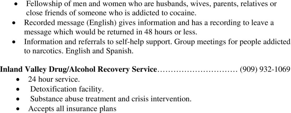 Information and referrals to self-help support. Group meetings for people addicted to narcotics. English and Spanish.