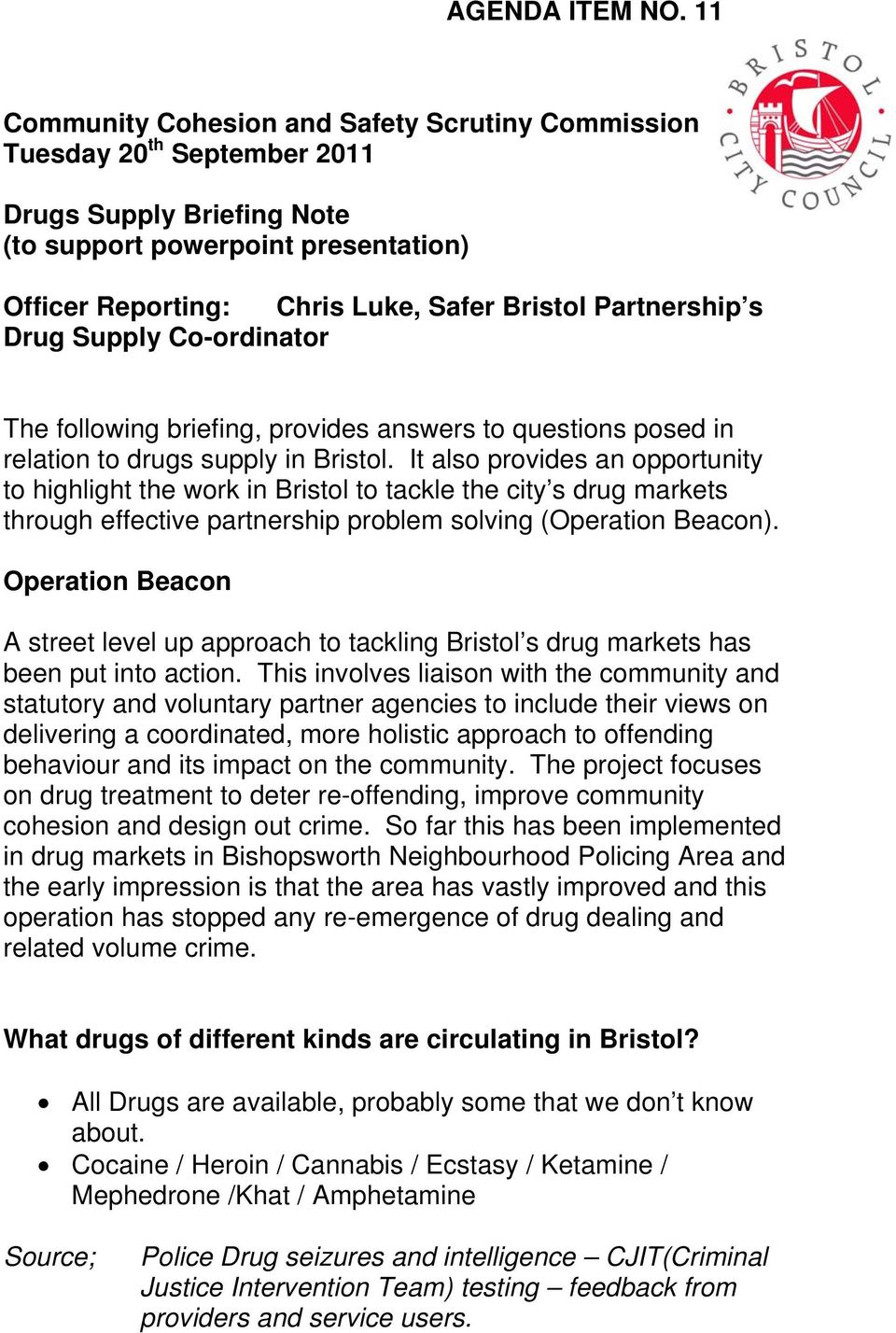 Partnership s Drug Supply Co-ordinator The following briefing, provides answers to questions posed in relation to drugs supply in Bristol.
