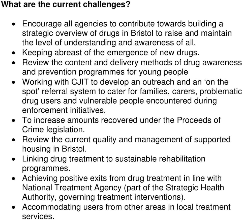 Review the content and delivery methods of drug awareness and prevention programmes for young people Working with CJIT to develop an outreach and an on the spot referral system to cater for families,