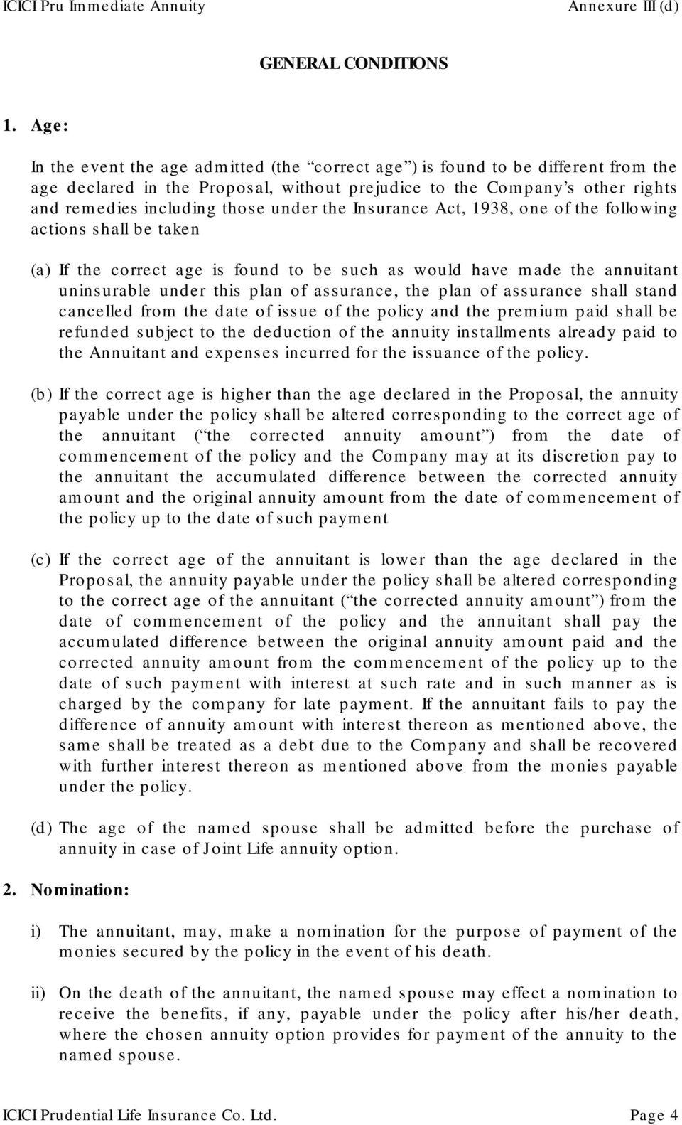 under the Insurance Act, 1938, one of the following actions shall be taken (a) If the correct age is found to be such as would have made the annuitant uninsurable under this plan of assurance, the