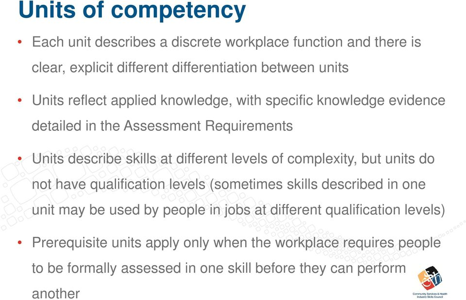 complexity, but units do not have qualification levels (sometimes skills described in one unit may be used by people in jobs at different