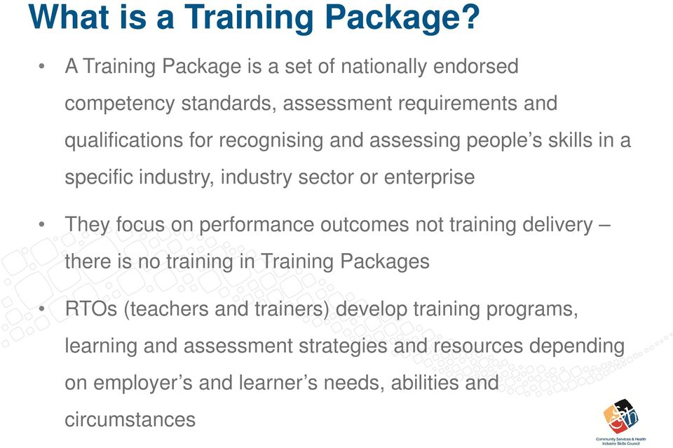 recognising and assessing people s skills in a specific industry, industry sector or enterprise They focus on performance