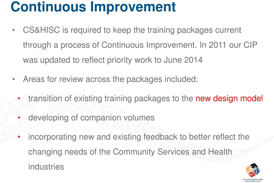 In 2011 our CIP was updated to reflect priority work to June 2014 Areas for review across the packages included: