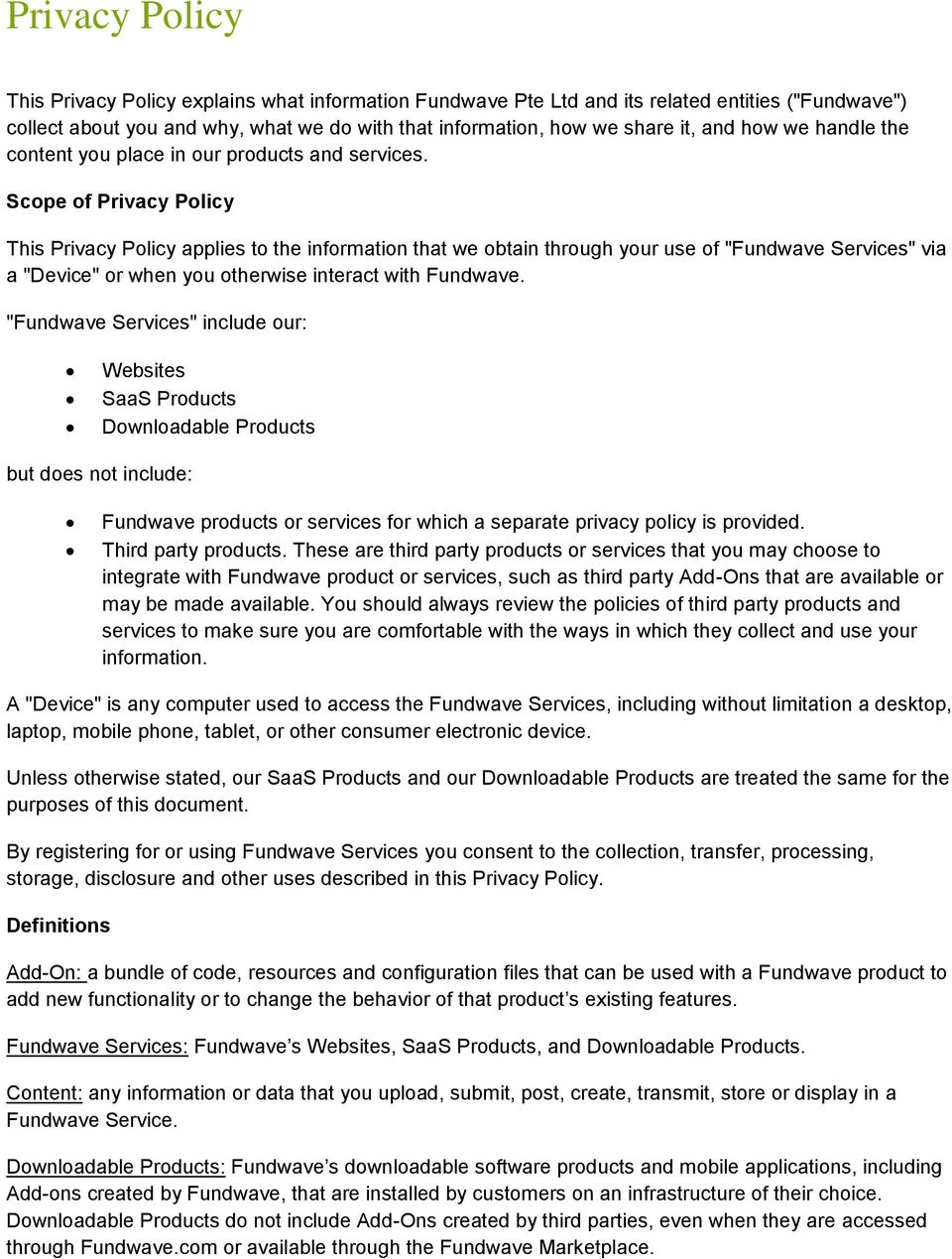 "Scope of Privacy Policy This Privacy Policy applies to the information that we obtain through your use of ""Fundwave Services"" via a ""Device"" or when you otherwise interact with Fundwave."