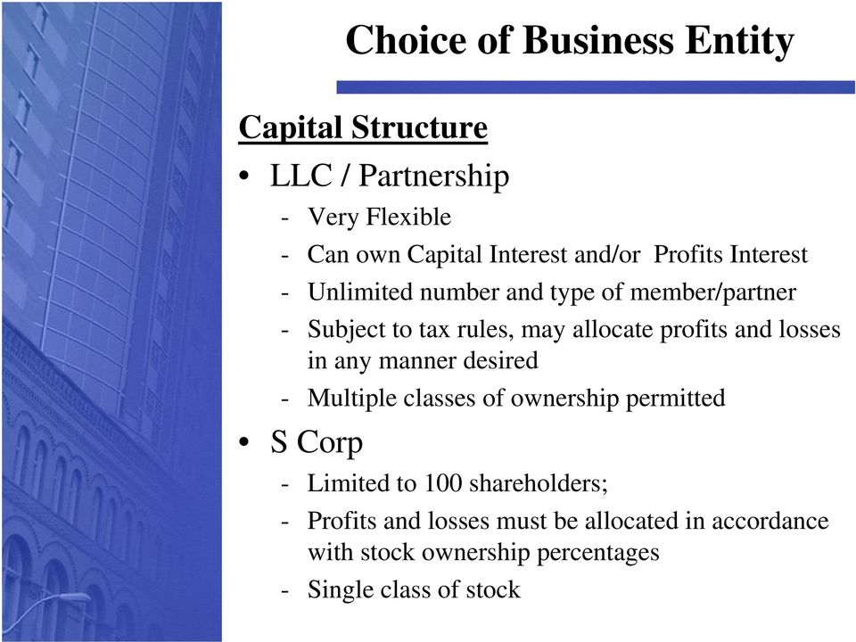 in any manner desired - Multiple classes of ownership permitted S Corp - Limited to 100 shareholders; -