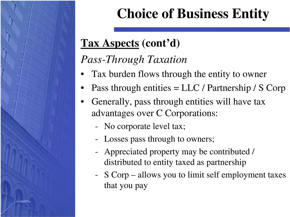 Corporations: - No corporate level tax; - Losses pass through to owners; - Appreciated property may be