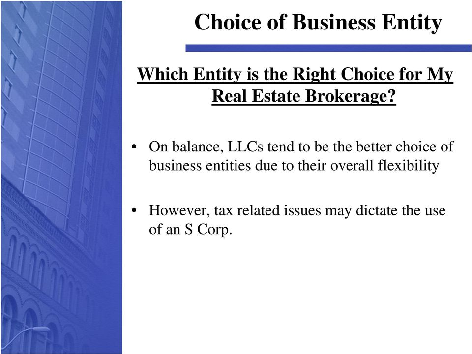 On balance, LLCs tend to be the better choice of