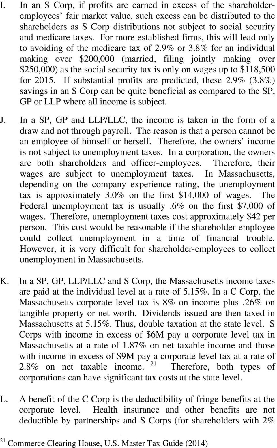 8% for an individual making over $200,000 (married, filing jointly making over $250,000) as the social security tax is only on wages up to $118,500 for 2015.