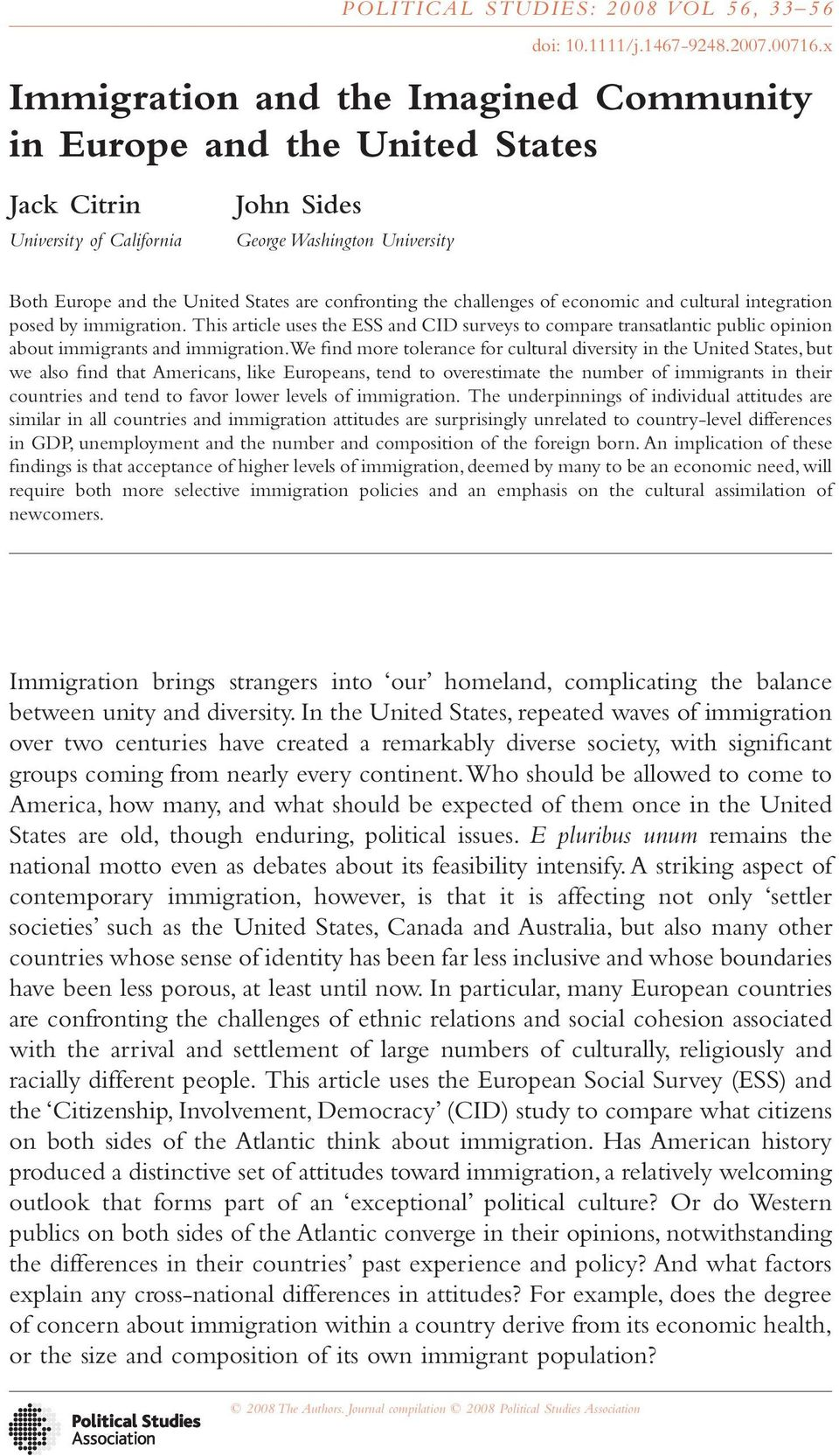 the challenges of economic and cultural integration posed by immigration. This article uses the ESS and CID surveys to compare transatlantic public opinion about immigrants and immigration.