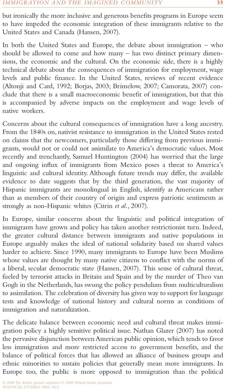 In both the United States and Europe, the debate about immigration who should be allowed to come and how many has two distinct primary dimensions, the economic and the cultural.