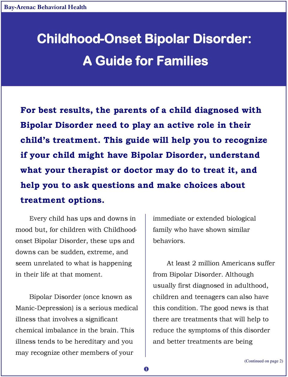This guide will help you to recognize if your child might have Bipolar Disorder, understand what your therapist or doctor may do to treat it, and help you to ask questions and make choices about