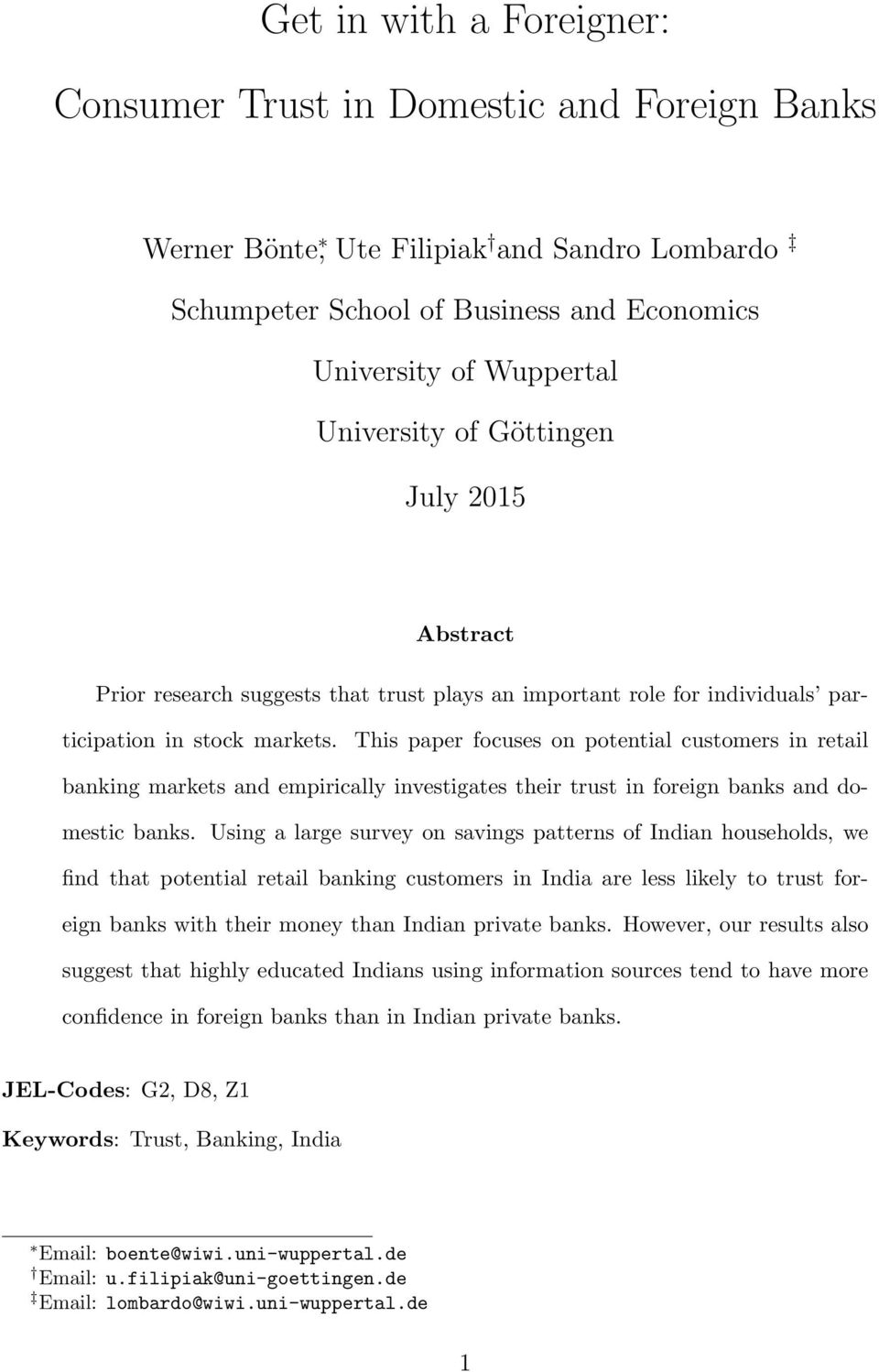 This paper focuses on potential customers in retail banking markets and empirically investigates their trust in foreign banks and domestic banks.