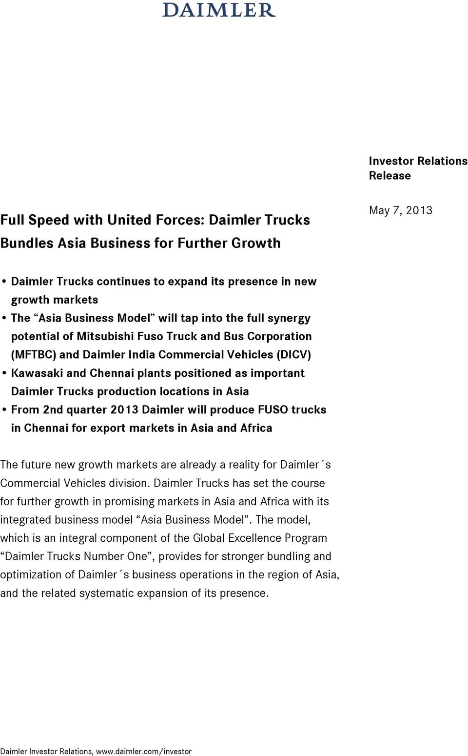 as important Daimler Trucks production locations in Asia From 2nd quarter 2013 Daimler will produce FUSO trucks in Chennai for export markets in Asia and Africa The future new growth markets are